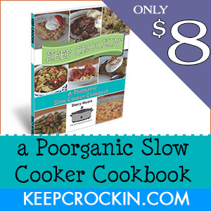 Keep Crockin' A Poorganic Slow Cooker Cookbook